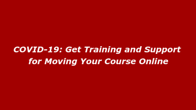 COVID-19:Get Training and Support for Moving Your Course Online